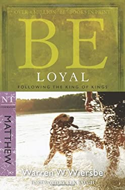 Be Loyal: Following the King of Kings: NT Commentary Matthew