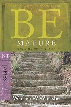 Be Mature: Growing Up in Christ: NT Commentary James 9781434768452