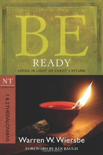 Be Ready: 1 & 2 Thessalonians: Living in Light of Christ's Return 9781434765017