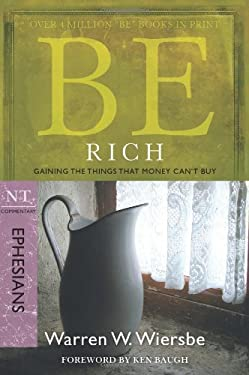 Be Rich: NT Commentary Ephesians; Gaining the Things That Money Can't Buy