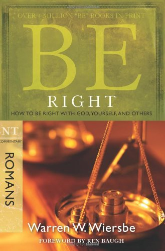 Be Right: How to Be Right with God, Yourself, and Others: NT Commentary Romans 9781434768476