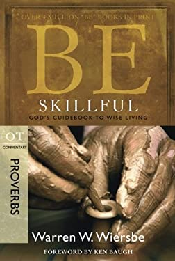 Be Skillful: OT Commentary Proverbs; God's Guidebook to Wise Living