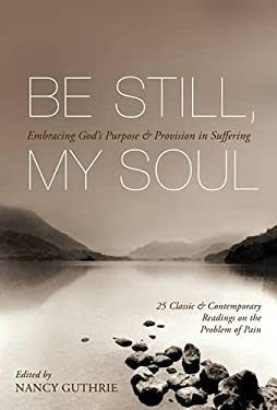 Be Still, My Soul: Embracing God's Purpose & Provision in Suffering