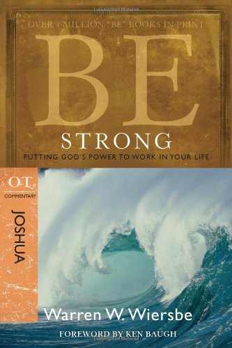Be Strong: Joshua, OT Commentary: Putting God's Power to Work in Your Life 9781434766373