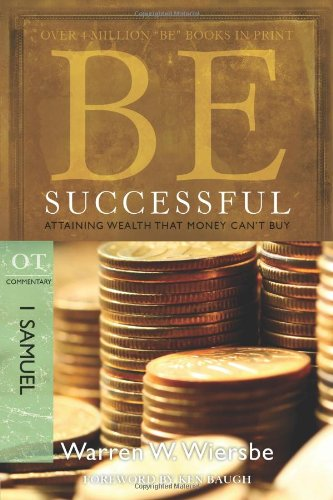 Be Successful: 1 Samuel: Attaining Wealth That Money Can't Buy 9781434765000