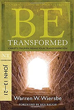 Be Transformed: NT Commentary John 13-21; Christ's Triumph Means Your Transformation 9781434767387