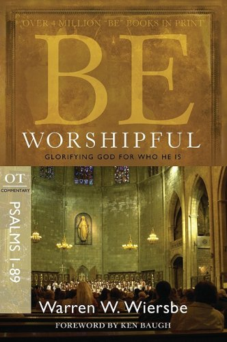 Be Worshipful: OT Commentary Psalms 1-89; Glorifying God for Who He Is