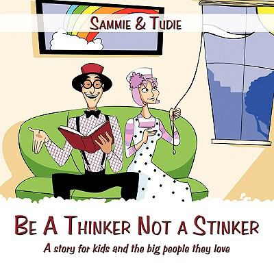 Be a Thinker Not a Stinker: A Story for Kids and the Big People They Love 9781438995427