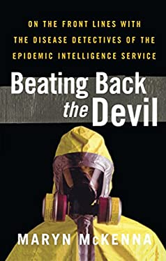 Beating Back the Devil: On the Front Lines with the Disease Detectives of the Epidemic Intelligence Service 9781439123102