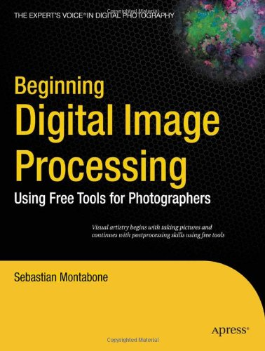 Beginning Digital Image Processing: Using Free Tools for Photographers 9781430228417