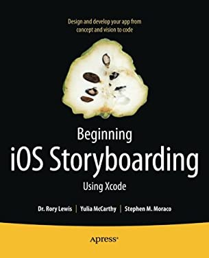 Beginning IOS Storyboarding: Using Xcode 9781430242727