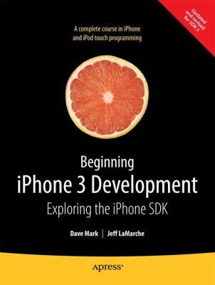 Beginning Iphone 3 Development: Exploring the Iphone SDK 9781430224594