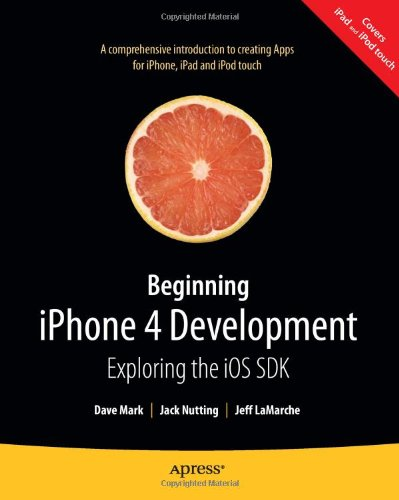 Beginning Iphone 4 Development: Exploring the IOS SDK 9781430230243