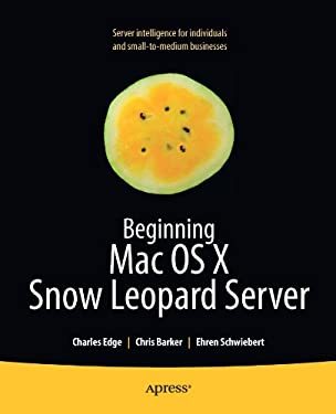 Beginning Mac OS X Snow Leopard Server: From Solo Install to Enterprise Integration 9781430227724