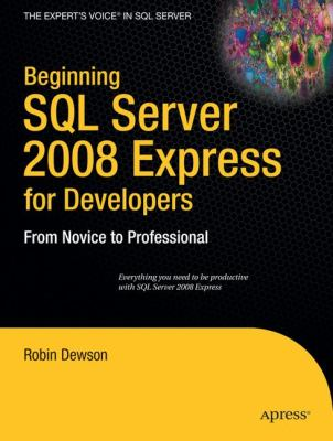 Beginning SQL Server 2008 Express for Developers: From Novice to Professional 9781430210900