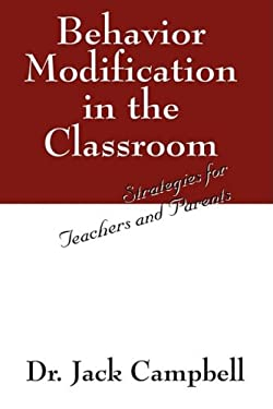 Behavior Modification in the Classroom: Strategies for Teachers and Parents 9781432729806