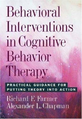 Behavioral Interventions in Cognitive Behavioral Therapy: Practical Guidelines for Putting Theory Into Action 9781433802416