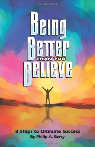Being Better Than You Believe: 8 Steps to Ultimate Success 9781432756369