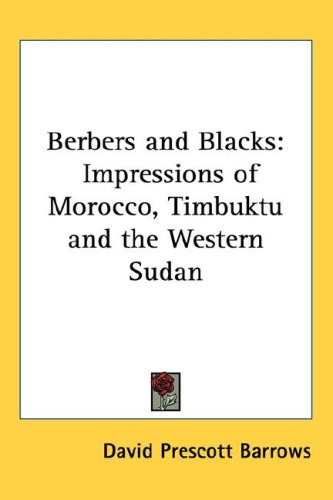 Berbers and Blacks: Impressions of Morocco, Timbuktu and the Western Sudan 9781432610982