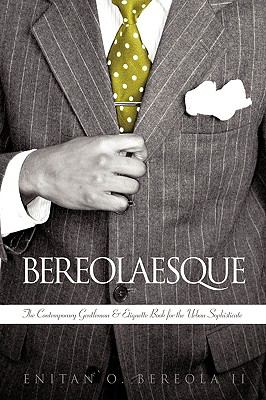 Bereolaesque: The Contemporary Gentleman & Etiquette Book for the Urban Sophisticate 9781438938608