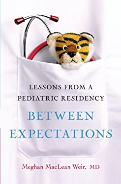 Between Expectations: Lessons from a Pediatric Residency 9781439189078