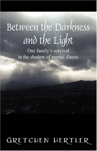 Between the Darkness and the Light: One Family's Survival in the Shadow of Mental Illness 9781432710712