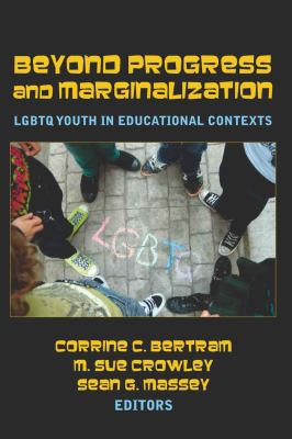 Beyond Progress and Marginalization: Lgbtq Youth in Educational Contexts 9781433106712