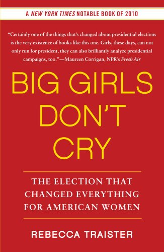 Big Girls Don't Cry: The Election That Changed Everything for American Women 9781439150290