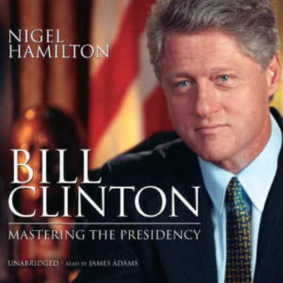 Bill Clinton: Mastering the Presidency 9781433204920