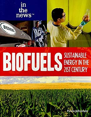 Biofuels: Sustainable Energy in the 21st Century 9781435885509