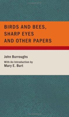 Birds and Bees, Sharp Eyes and Other Papers 9781434653680