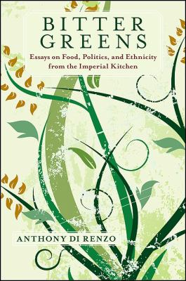 Bitter Greens: Essays on Food, Politics, and Ethnicity from the Imperial Kitchen 9781438433172