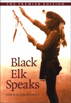 Black Elk Speaks: Being the Life Story of a Holy Man of the Oglala Sioux 9781438425405