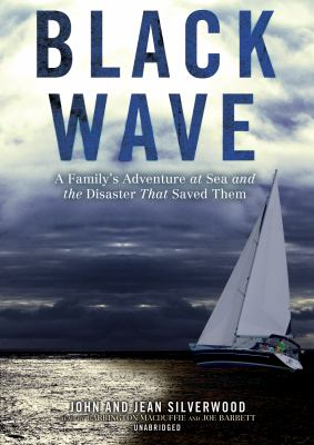 Black Wave: A Family's Adventure at Sea and the Disaster That Saved Them 9781433249662