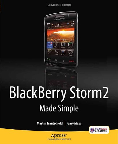 Blackberry Storm2 Made Simple: Written for Storm 9500 and 9530, and the Storm2 9520, 9530, and 9550 9781430231202