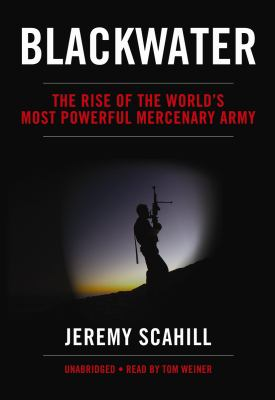Blackwater: The Rise of the World's Most Powerful Mercenary Army 9781433211843