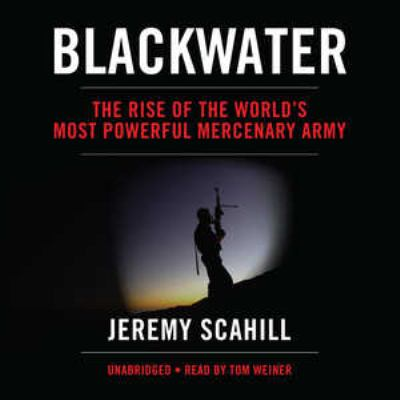 Blackwater: The Rise of the World's Most Powerful Mercenary Army 9781433211881