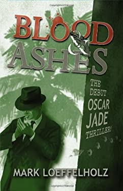 Blood & Ashes: The Debut Oscar Jade Thriller! 9781432759346