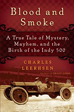 Blood and Smoke: A True Tale of Mystery, Mayhem and the Birth of the Indy 500 9781439149041
