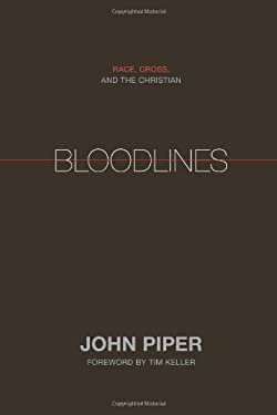 Bloodlines: Race, Cross, and the Christian 9781433528521