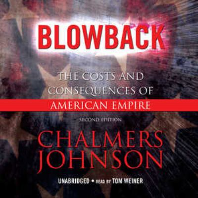 Blowback: The Costs and Consequences of American Empire 9781433204791