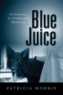 Blue Juice: Euthanasia in Veterinary Medicine 9781439907061