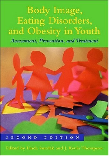Body Image, Eating Disorders, and Obesity in Youth: Assessment, Prevention, and Treatment 9781433804052