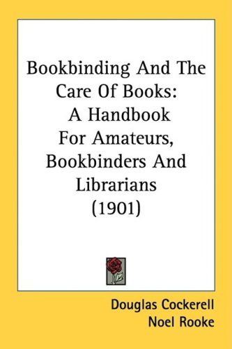Bookbinding and the Care of Books: A Handbook for Amateurs, Bookbinders and Librarians (1901) 9781436791182
