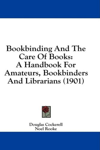 Bookbinding and the Care of Books: A Handbook for Amateurs, Bookbinders and Librarians (1901) 9781436974165