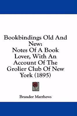 Bookbindings Old and New: Notes of a Book Lover, with an Account of the Grolier Club of New York (1895) 9781436981774