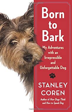 Born to Bark: My Adventures with an Irrepressible and Unforgettable Dog 9781439189207
