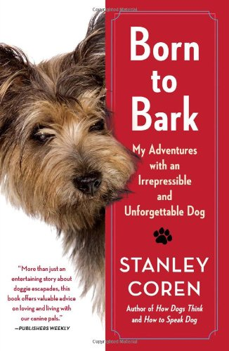 Born to Bark: My Adventures with an Irrepressible and Unforgettable Dog 9781439189214
