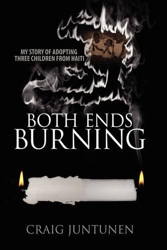Both Ends Burning: My Story of Adopting Three Children from Haiti 9781432734862