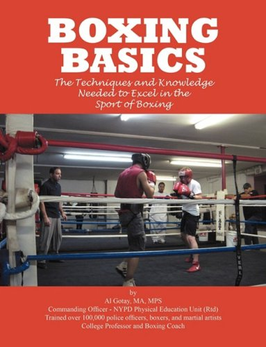 Boxing Basics: The Techniques and Knowledge Needed to Excel in the Sport of Boxing 9781432725068